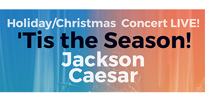 Jackson Caesar, presents: Tis the Season, LIVE concert – Nov 29th @ 7pm