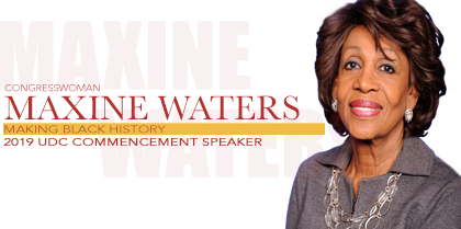 2019 UDC Commencement Speaker – Congresswoman Maxine Waters makes history as first Black, first woman to chair House Financial Services Committee